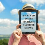 4 ways to assess your kid's favorite show web