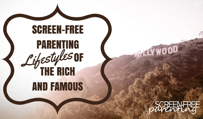 screen-free parenting rich and famous